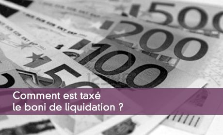Comment est tax� le boni de liquidation ?
