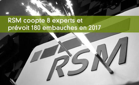 RSM coopte 8 experts et prévoit 180 embauches en 2017