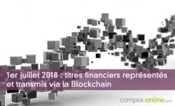 1er juillet 2018 : titres financiers représentés et transmis via la Blockchain