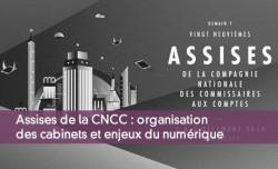 Assises de la CNCC : organisation des cabinets et enjeux du numérique
