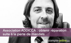 Association ADDICCA : obtenir réparation suite à la perte de mandats