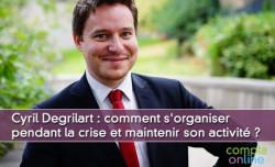 Cyril Degrilart : s'organiser pendant la crise et maintenir son activité