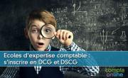 Ecoles d'expertise comptable : s'inscrire en DCG et DSCG