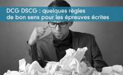 DCG DSCG : quelques règles de bon sens pour les épreuves écrites