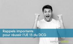 Rappels importants pour réussir l'UE 13 du DCG