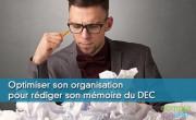 Optimiser son organisation pour rédiger son mémoire du DEC
