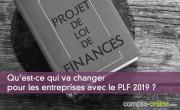 Qu'est-ce qui va changer pour les entreprises avec le PLF 2019 ?