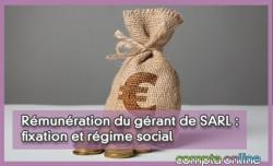 Rémunération du gérant de SARL : fixation et régime social