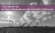 Tout savoir sur la Taxe Générale sur les Activités Polluantes