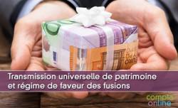 Transmission universelle de patrimoine et régime de faveur des fusions