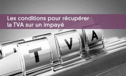Les conditions pour récupérer la TVA sur un impayé