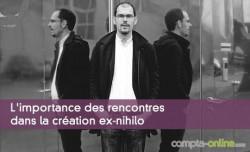 L'importance des rencontres dans la création ex-nihilo