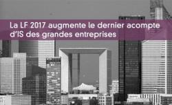 La LF 2017 augmente le dernier acompte d'IS des grandes entreprises