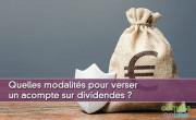 Quelles modalités pour verser un acompte sur dividendes ?