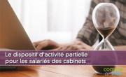 Le dispositif d'activité partielle pour les salariés des cabinets