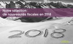 Notre sélection de nouveautés fiscales en 2018