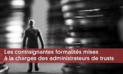 Les contraignantes formalités mises à la charges des administrateurs de trusts