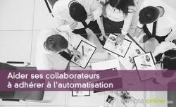 Aider ses collaborateurs à adhérer à l'automatisation