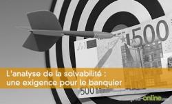 L'analyse de la solvabilité : une exigence pour le banquier