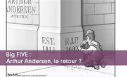 Big FIVE : Arthur Andersen, le retour ?