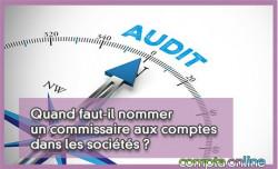 Quand faut-il nommer un commissaire aux comptes dans les sociétés ?