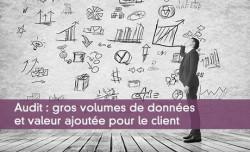 Audit : gros volumes de données et valeur ajoutée pour le client