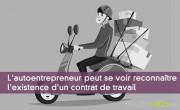 L'autoentrepreneur peut se voir reconnaître l'existence d'un contrat de travail
