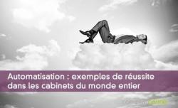 Automatisation : exemples de réussite dans les cabinets du monde entier
