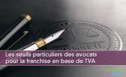 Les seuils particuliers des avocats pour la franchise en base de TVA