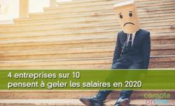 4 entreprises sur 10 pensent à geler les salaires en 2020