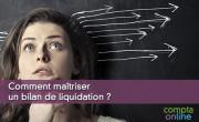 Comment maîtriser un bilan de liquidation ?