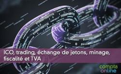 ICO, trading, échange de jetons, minage, fiscalité et TVA