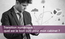 Transition numérique : quel est le bon outil pour mon cabinet ?
