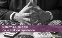 Déterminer le boni ou le mali de liquidation