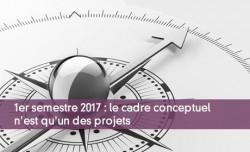 1er semestre 2017 : le cadre conceptuel n'est qu'un des projets
