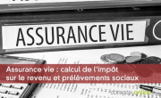 Assurance vie : calcul de l'impôt sur le revenu et prélèvements sociaux