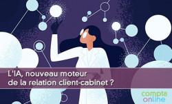 L'IA, nouveau moteur de la relation client-cabinet ?