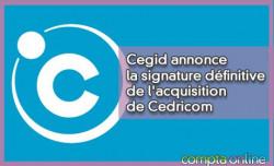 Cegid annonce  la signature définitive  de l'acquisition  de Cedricom