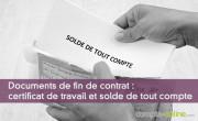 Documents de fin de contrat : certificat de travail et solde de tout compte