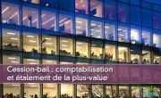 Cession-bail : comptabilisation et étalement de la plus-value