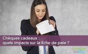 Chèques cadeaux : quels impacts sur la fiche de paie ?