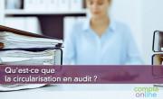 Qu'est-ce que la circularisation en audit ?