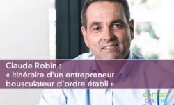 Claude Robin : « Itinéraire d'un entrepreneur bousculateur d'ordre établi »