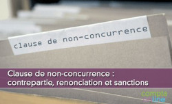 Clause de non-concurrence : contrepartie, renonciation et sanctions