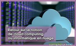 Retour sur la notion de cloud computing ou informatique en nuage