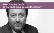 Avons-nous perdu le combat pour la simplification ?