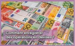Comment enregistrer des opérations en devises ?