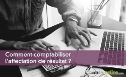 Comment comptabiliser l'affectation de résultat ?