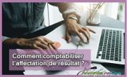 Comment comptabiliser l'affectation de résultat ?