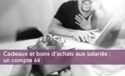 Cadeaux et bons d'achats aux salariés : un compte 64